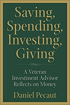 Saving, Spending, Investing, Giving: A Veteran Investment Advisor Reflects on Money by [Pecaut, Daniel]