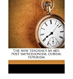 img - for The New Tendency in Art; Post Impressionism, Cubism, Futurism (Paperback) - Common book / textbook / text book