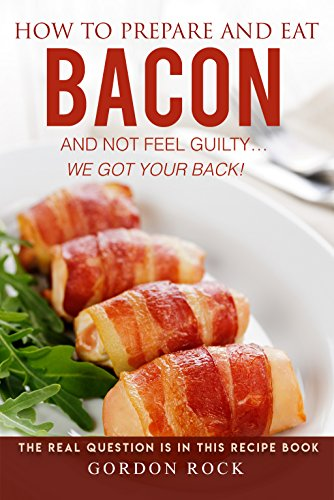 Turkey Wrap Smoked (How to Prepare and Eat Bacon and Not Feel Guilty... We Got Your Back!: The Real Question Is in This Recipe Book)