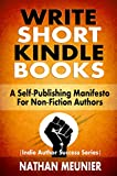 Write Short Kindle Books: A Self-Publishing Manifesto for Non-Fiction Authors (Indie Author Success Series Book 1) Pdf