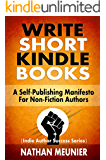 Write Short Kindle Books: A Self-Publishing Manifesto for Non-Fiction Authors (Indie Author Success Series Book 1)
