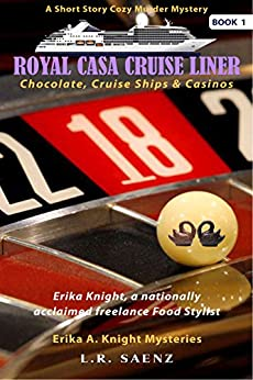 Royal Casa Cruise Liner: Chocolate, Cruise Ships & Casinos (Erika A. Knight Mysteries Book 1) by [Saenz, L. R.]