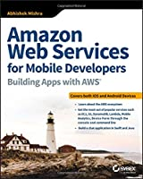 Amazon Web Services for Mobile Developers: Building Apps with AWS Front Cover