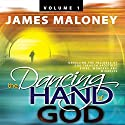 The Dancing Hand of God, Volume 1: Unveiling the Fullness of God Through Apostolic Signs, Wonders, and Miracles Audiobook by James Maloney Narrated by Kelly Class