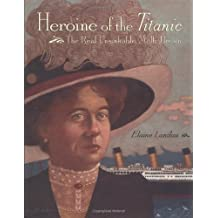 Heroine of the Titanic: The Real Unsinkable Molly Brown