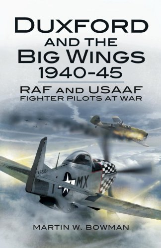 Usaaf Fighter Pilot - Duxford and the Big Wings 1940-45: RAF and USAAF Fighter Pilots at War