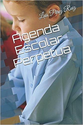 AGENDA PERPETUA: (Escolar): Amazon.es: LUIS PÉREZ RUIZ: Libros