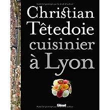 CHRISTIAN TETEDOIE : CUISINIER À LYON