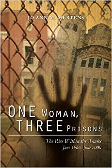 Book One Woman, Three Prisons: The Rise Within the Ranks June 1966 -June 2000: Volume 1