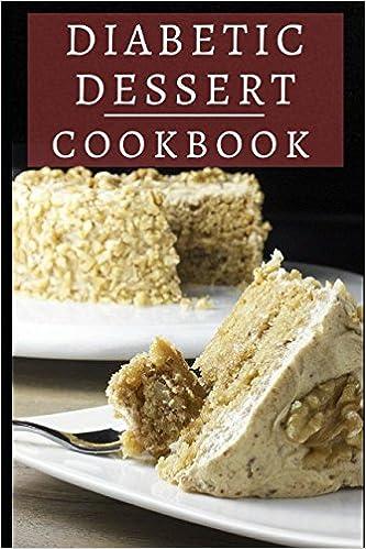 Diabetic Dessert Cookbook Delicious And Healthy Diabetic