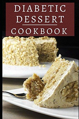 - Diabetic Dessert Cookbook: Delicious And Healthy Diabetic Dessert Recipes (Diabetic Diet Cookbook)