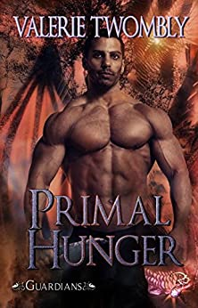 Primal Hunger (Paranormal Fantasy Romance) (Guardians, Book Three) by Valerie Twombly by [Twombly, Valerie]