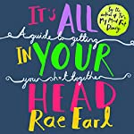 It's All In Your Head: A Guide to Getting Your Sh*t Together | Rae Earl,Dr. Radha Modgil