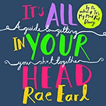 It's All In Your Head: A Guide to Getting Your Sh*t Together | Livre audio Auteur(s) : Rae Earl, Dr. Radha Modgil Narrateur(s) : Helen Monks