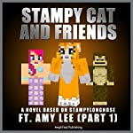 Stampy Cat And Friends: A Novel Based On Stampylongnose ft. Amy Lee: Part 1 |  Amplified Publishing