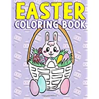 Easter Coloring Book: A Super Cute Easter Activity Book for Toddlers, Kids, Teens and Adults with Easter Eggs, Baskets, Bunnies, Chicks and More - Great Easter Gift for Kindergartener, Preschool, Toddler, Boys and Girls