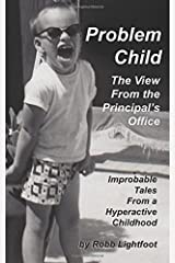 Problem Child - The View From The Principal's Office: Improbable Tales From A Hyperactive Childhood (Volume 1) Paperback