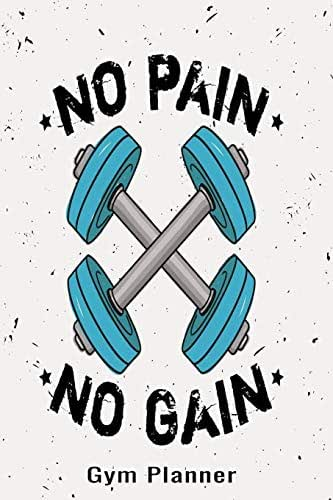 No Pain No Gain Gym Planner: A Daily Diet  And Workout Routine Planner, Weight Loss Tracker with Meal Planner Designed  to Help You Live Your ... Weight Loss, Bodybuilding, and Health