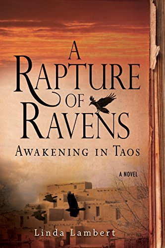 A Rapture of Ravens: Awakening in Taos: A Novel (The Justine Trilogy)