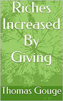 Riches Increased By Giving (English Edition) por [Gouge, Thomas]