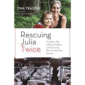 Learn more about the book, Rescuing Julia Twice: A Mother's Tale of Russian Adoption & Overcoming Reactive Attachment Disorder