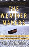 The Weather Makers: How Man Is Changing the Climate and What It Means for Life on Earth, Tim Flannery, 0802142923