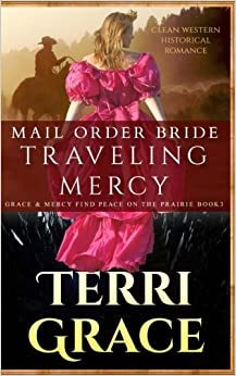 Book Mail Order Bride: Traveling Mercy: Clean Western Historical Romance: Volume 3 (Grace and Mercy Find Peace on the Prairie)