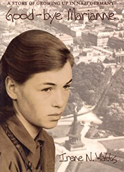Good-bye Marianne: A Story of Growing Up in Nazi Germany by [Watts, Irene N.]