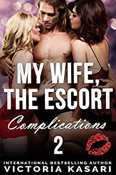 My Wife, The Escort - Complications 2 (My Wife, The Escort Season 3) by [Kasari, Victoria]