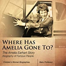 Where Has Amelia Gone To? The Amelia Earhart Story Biography of Famous People | Children's Women Biographies