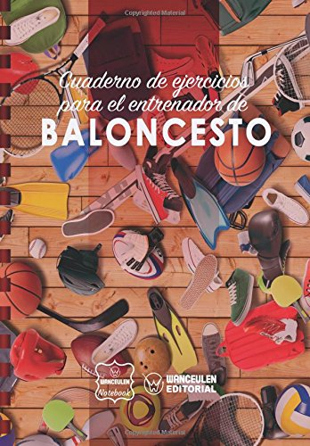 Cuaderno de Ejercicios para el Entrenador de Baloncesto Tapa blanda – 7 oct 2017 Wanceulen Notebook Createspace Independent Pub 1978070691 Basketball