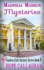 Magnolia Mansion Mysteries: A Garden Girls Cozy Mystery (Garden Girls Christian Cozy Mystery Series Book 6)