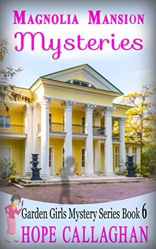 Magnolia Mansion Mysteries (Garden Girls Christian Cozy Mystery Series Book 6)