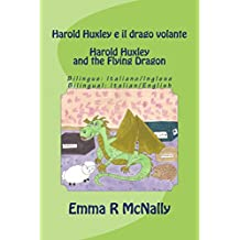 Harold Huxley e il drago volante / Harold Huxley and the Flying Dragon. Bilingual version; Italian/English. Dual Language (Le avventure di Harold Huxley/The ... of Harold Huxley Book 2) (English Edition)