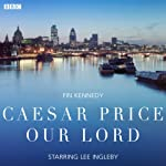 Caesar Price Our Lord: A BBC Radio 4 dramatisation | Fin Kennedy