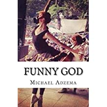 Funny God: The Tao of Funny God and the Mind's True Liberation (Return to Grace) (Volume 7) by Michael Adzema (2015-03-18)