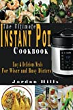 The Ultimate Instant Pot Cookbook: Easy and Delicious Meals for Wise and Busy Dieters