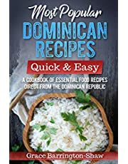 Most Popular Dominican Recipes – Quick & Easy: A Cookbook of Essential Food Recipes Direct from the Dominican Republic