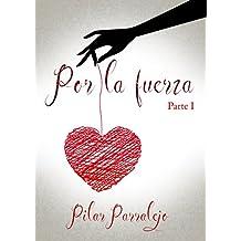 Por la fuerza: (Parte 1 de 2) (Spanish Edition)