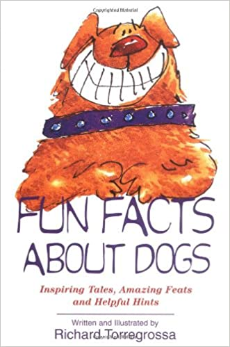 Fun Facts About Dogs: Inspiring Tales, Amazing Feats and Helpful Hints