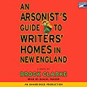 An Arsonist's Guide to Writers' Homes in New England Audiobook by Brock Clarke Narrated by Daneil Passer