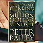 Abundant Thinking and the Million Dollar Mindset: A Way to Get That Rich-Dad Thinking | Peter Bailey