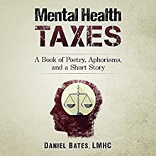 Mental Health Taxes: A Book of Poetry, Aphorisms, and a Short Story Audiobook by Daniel Bates Narrated by Melissa Schwairy