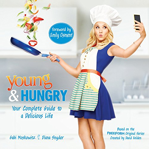 Young & Hungry: Your Complete Guide to a Delicious Life