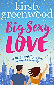 Big Sexy Love: The laugh out loud romantic comedy that everyone's raving about! (English Edit