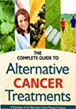 The Complete Guide to Alternative Cancer Treatment, Joe Ackerson, 1467515248