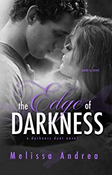 The Edge Of Darkness (Darkness Duet Book 1) by [Andrea, Melissa]