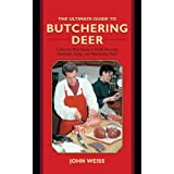 The Ultimate Guide to Butchering Deer: A Step-by-Step Guide to Field Dressing, Skinning, Aging, and Butchering Deer (The Ultimate Guides)