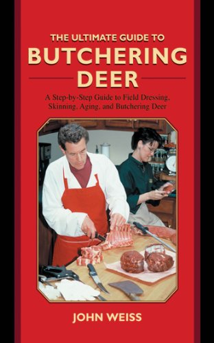 The Ultimate Guide to Butchering Deer: A Step-by-Step Guide to Field Dressing, Skinning, Aging, and Butchering Deer (The Ultimate (Butcher Shop Ideas)