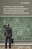 youneo: Proaktiver Wissenstransfer durch Kooperationsmethodik zur Motivationssteigerung und optimalen Eigenpotenzialnutzung (German Edition)